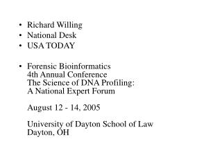 Richard Willing National Desk USA TODAY  Forensic Bioinformatics 4th Annual Conference The Science of DNA Profiling: A N