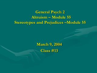 General Psych 2   Altruism – Module 55 Stereotypes and Prejudices –Module 55