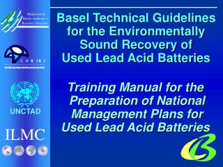Basel Technical Guidelines for the Environmentally Sound Recovery of  Used Lead Acid Batteries