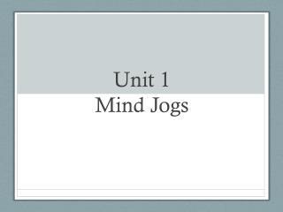 Unit 1  Mind Jogs