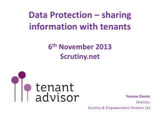 Data Protection – sharing  i nformation with tenants 6 th  November 2013 Scrutiny