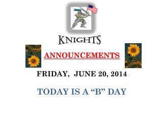 "ANNOUNCEMENTS  FRIDAY,  JUNE 20, 2014 TODAY IS A ""B"" DAY"