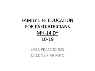 FAMILY LIFE EDUCATION FOR  PAEDIATRICIANS MH-14 DY 10-19