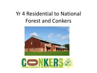 Yr  4 Residential to National Forest and Conkers