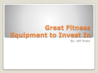 Great Fitness Equipment to Invest In