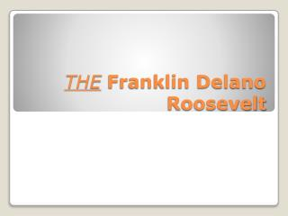 THE  Franklin Delano Roosevelt