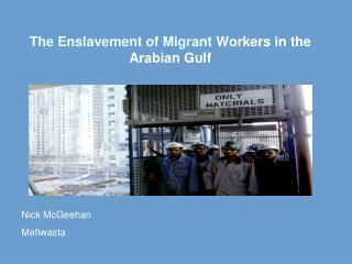 The Enslavement of Migrant  Workers in the Arabian Gulf