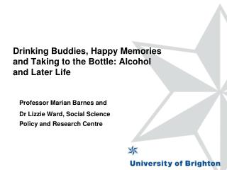 Drinking Buddies, Happy Memories and Taking to the Bottle: Alcohol and Later Life