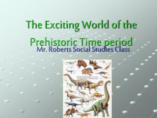 The Exciting World of the Prehistoric Time period
