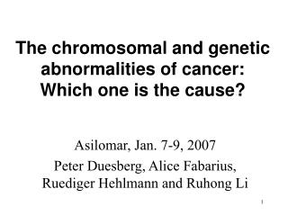 The chromosomal and genetic abnormalities of cancer:  Which one is the cause?