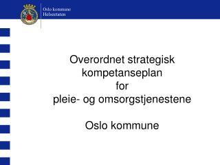 Overordnet strategisk kompetanseplan  for pleie- og omsorgstjenestene Oslo kommune