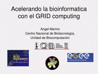 Acelerando la bioinformatica con el GRID computing