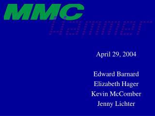 April 29, 2004  Edward Barnard Elizabeth Hager Kevin McComber Jenny Lichter
