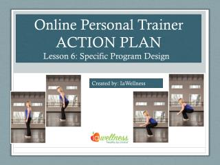 Online Personal Trainer ACTION PLAN Lesson 6: Specific Program Design