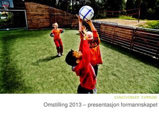 Omstilling 2013 – presentasjon formannskapet