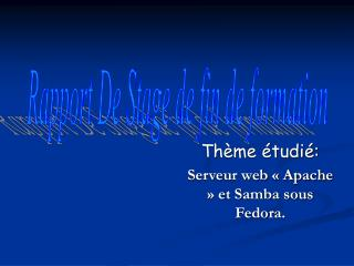 Thème étudié: Serveur web « Apache » et Samba sous Fedora.