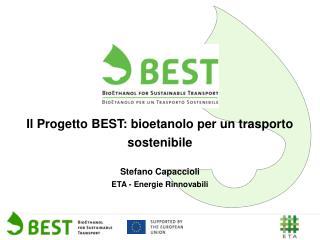 Il Progetto BEST: bioetanolo per un trasporto sostenibile Stefano Capaccioli