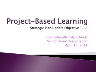 Project-Based Learning Strategic Plan Update Objective 1.1.1