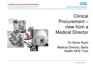 Clinical Procurement – view from a Medical Director Dr Steve Ryan
