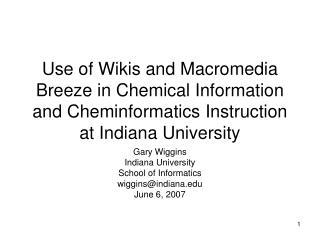 Gary Wiggins Indiana University School of Informatics wiggins@indiana June 6, 2007