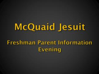 McQuaid Jesuit Freshman  Parent Information Evening