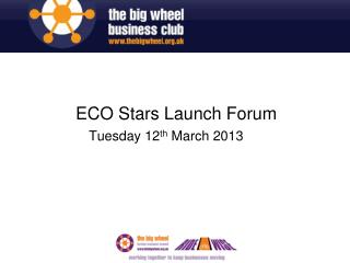 ECO Stars Launch Forum Tuesday 12 th  March 2013