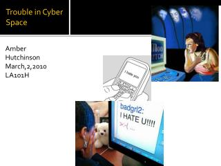 Trouble in Cyber Space