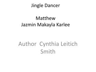 Jingle Dancer    M atthew  Jazmin M akayla Karlee