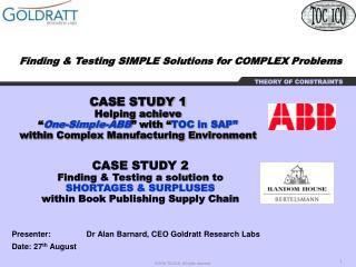 Presenter:                Dr Alan Barnard, CEO Goldratt Research Labs Date: 27 th  August