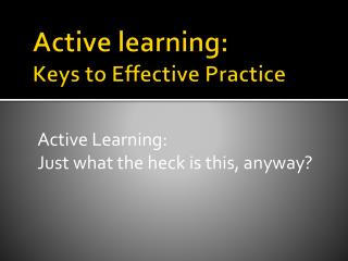 Active learning:   Keys  to Effective Practice