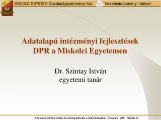 Adatalapú intézményi fejlesztések DPR a Miskolci Egyetemen