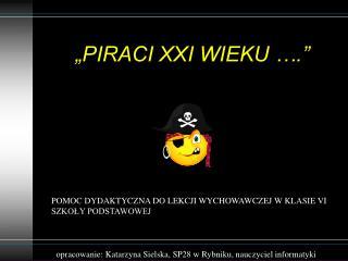 """""""PIRACI XXI WIEKU …."""""""