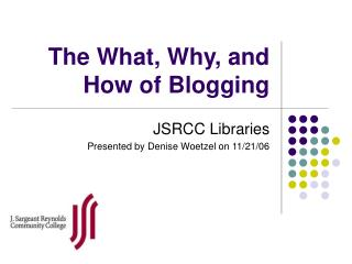 The What, Why, and How of Blogging