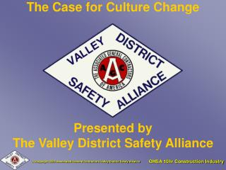The Case for Culture Change Presented by The Valley District Safety Alliance