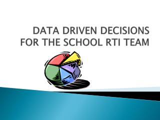 DATA DRIVEN DECISIONS FOR THE SCHOOL RTI TEAM