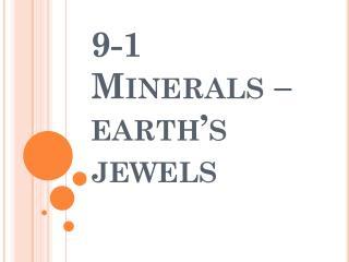 9-1 Minerals – earth's jewels