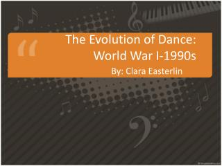 The  Evolution  of Dance: World War I -1990s