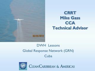 CRRT Mike Gass CCA Technical Advisor