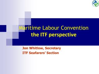 Maritime Labour Convention the ITF perspective