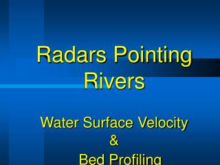Radars Pointing Rivers Water Surface Velocity  &    Bed Profiling