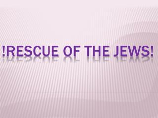 ! Rescue of the Jews !