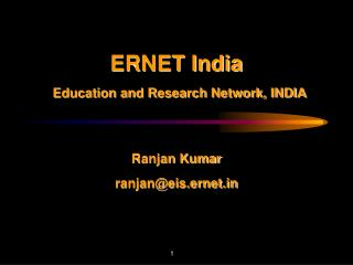 ERNET India  Education and Research Network, INDIA Ranjan Kumar ranjan@eis.ernet