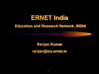 ERNET India  Education and Research Network, INDIA Ranjan Kumar ranjan@eis.ernet