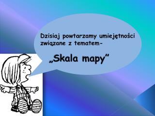 """""""Skala mapy"""""""