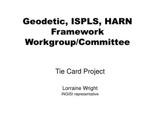Geodetic, ISPLS, HARN  Framework Workgroup/Committee
