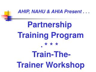 Partnership  Training Program * * *  Train-The-  Trainer Workshop