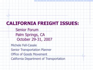CALIFORNIA FREIGHT ISSUES:  Senior Forum  	Palm Springs, CA  	 October 29-31, 2007