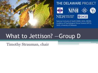 What to Jettison? —Group D