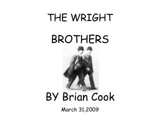 THE WRIGHT BROTHERS BY Brian Cook March 31,2009