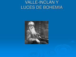 VALLE-INCL�N Y  LUCES DE BOHEMIA